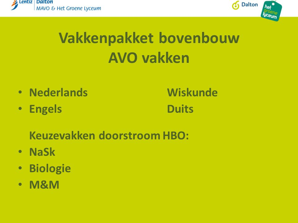 Vakkenpakket bovenbouw AVO vakken NederlandsWiskunde EngelsDuits Keuzevakken doorstroom HBO: NaSk Biologie M&M