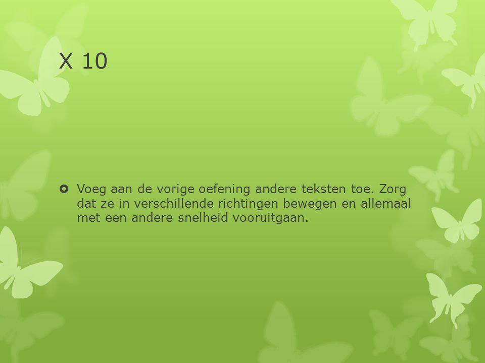 X 10  Voeg aan de vorige oefening andere teksten toe.