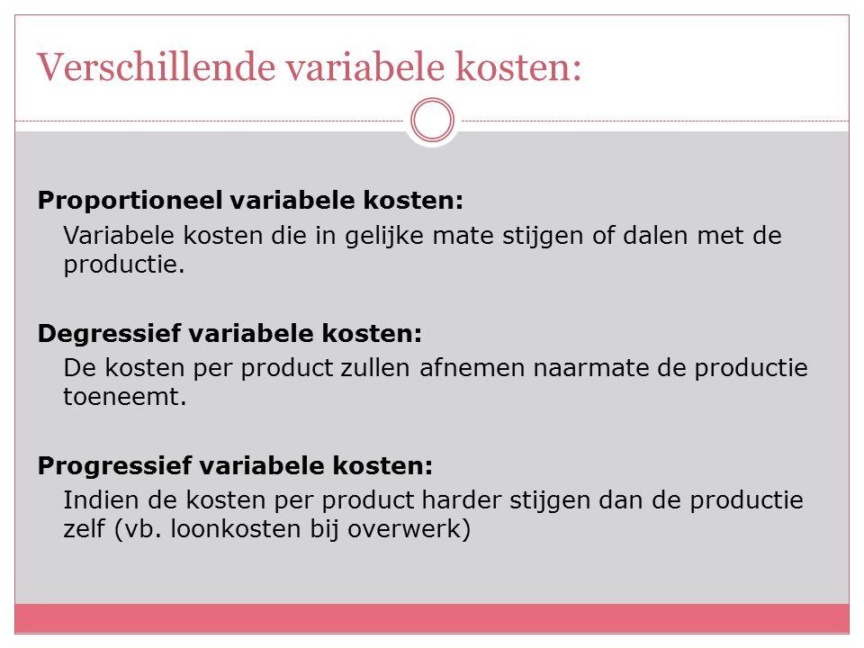 Verschillende variabele kosten: Proportioneel variabele kosten: Variabele kosten die in gelijke mate stijgen of dalen met de productie.
