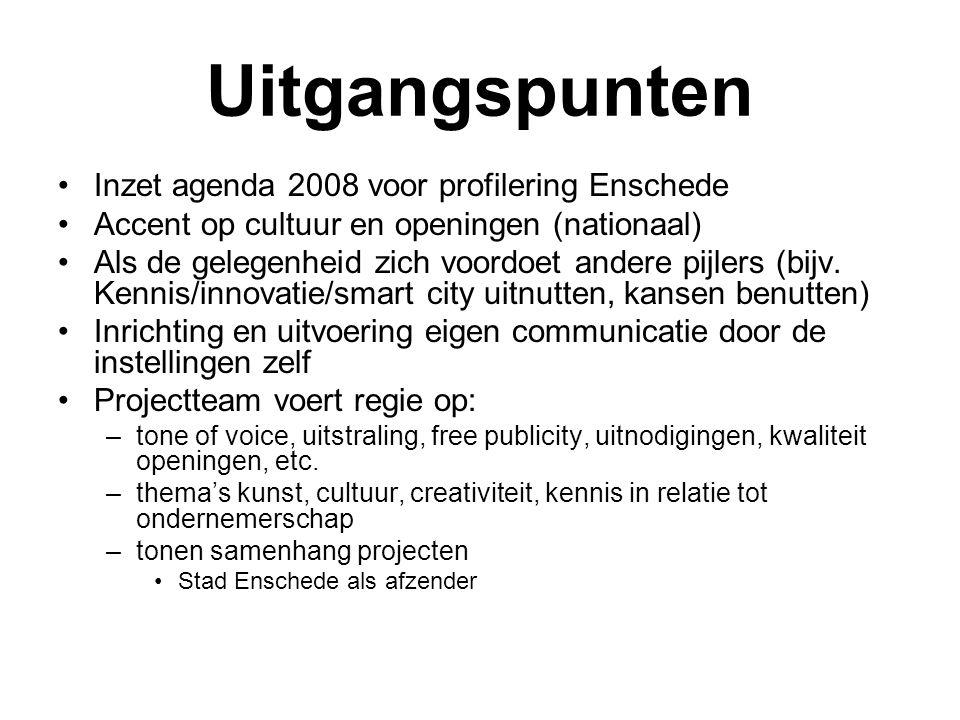 Uitgangspunten Inzet agenda 2008 voor profilering Enschede Accent op cultuur en openingen (nationaal) Als de gelegenheid zich voordoet andere pijlers (bijv.