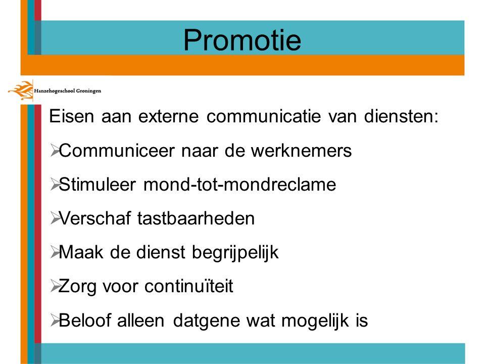 Promotie Eisen aan externe communicatie van diensten:  Communiceer naar de werknemers  Stimuleer mond-tot-mondreclame  Verschaf tastbaarheden  Maak de dienst begrijpelijk  Zorg voor continuïteit  Beloof alleen datgene wat mogelijk is
