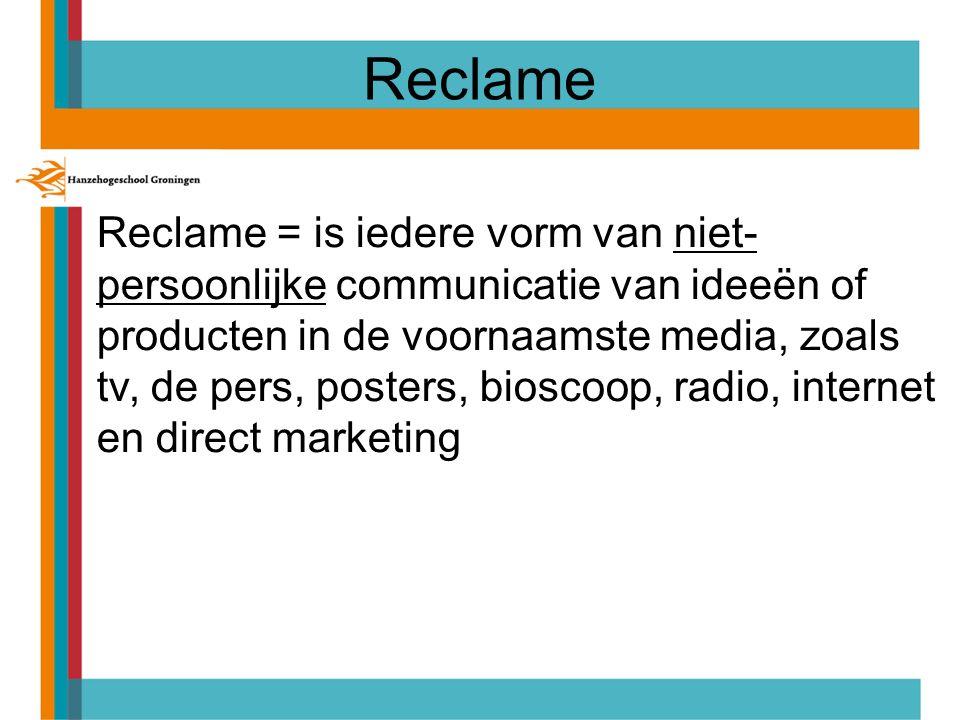 Reclame Reclame = is iedere vorm van niet- persoonlijke communicatie van ideeën of producten in de voornaamste media, zoals tv, de pers, posters, bioscoop, radio, internet en direct marketing