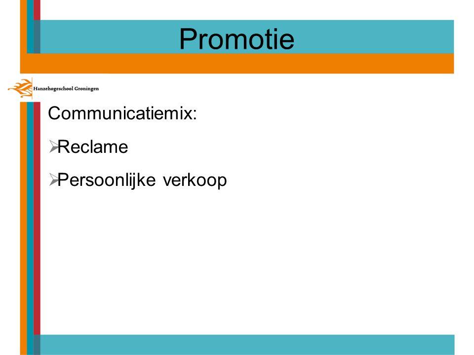 Promotie Communicatiemix:  Reclame  Persoonlijke verkoop