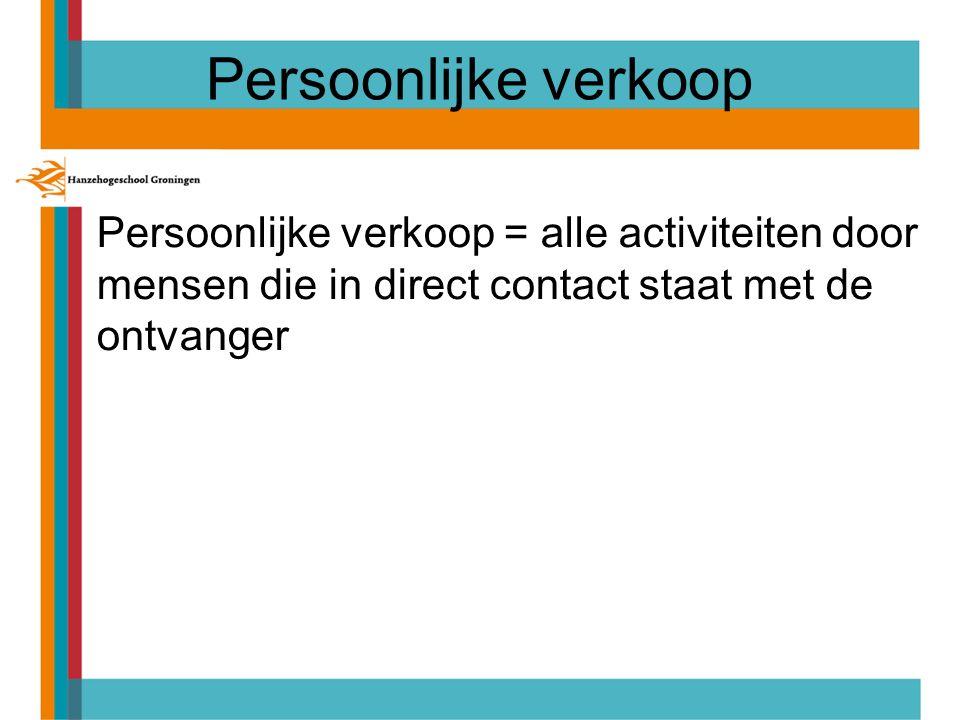 Persoonlijke verkoop Persoonlijke verkoop = alle activiteiten door mensen die in direct contact staat met de ontvanger