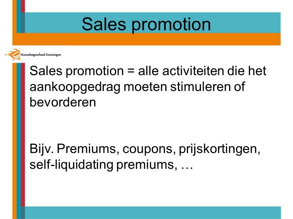 Sales promotion Sales promotion = alle activiteiten die het aankoopgedrag moeten stimuleren of bevorderen Bijv. Premiums, coupons, prijskortingen, sel