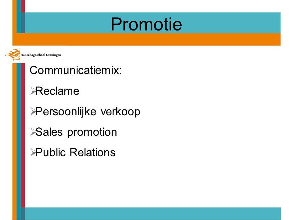 Promotie Communicatiemix:  Reclame  Persoonlijke verkoop  Sales promotion  Public Relations