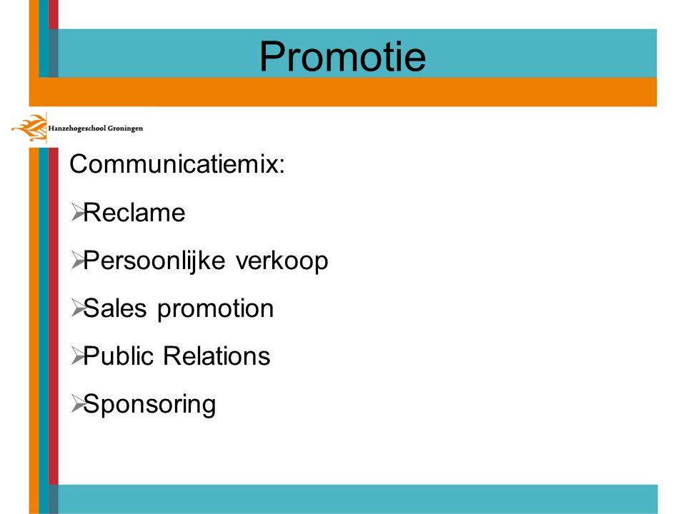 Promotie Communicatiemix:  Reclame  Persoonlijke verkoop  Sales promotion  Public Relations  Sponsoring
