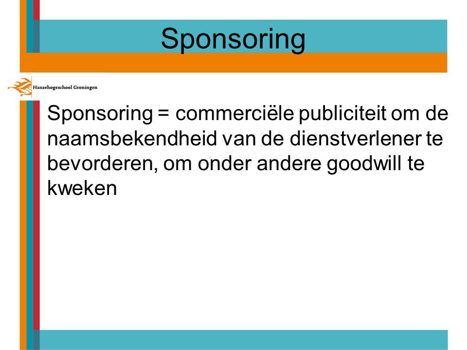 Sponsoring Sponsoring = commerciële publiciteit om de naamsbekendheid van de dienstverlener te bevorderen, om onder andere goodwill te kweken