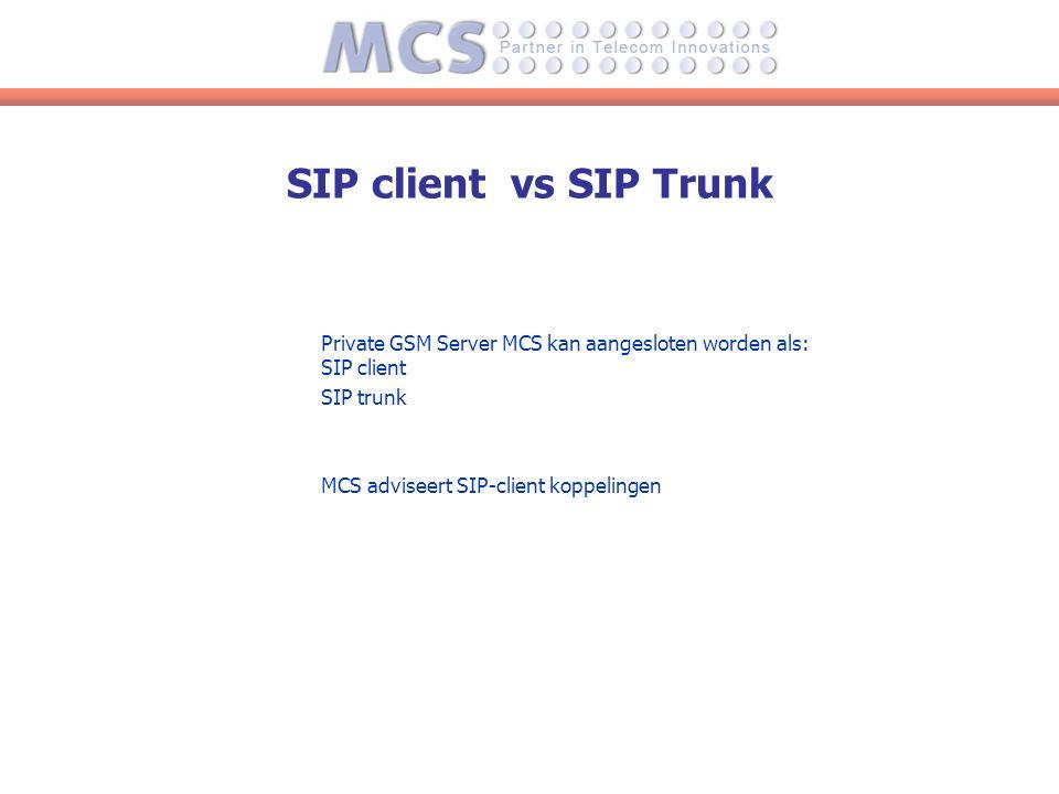 SIP client vs SIP Trunk Private GSM Server MCS kan aangesloten worden als: SIP client SIP trunk MCS adviseert SIP-client koppelingen