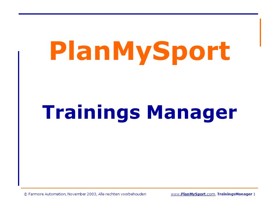© Farmore Automation, November 2003, Alle rechten voorbehoudenwww.PlanMySport.com, TrainingsManager 2 Welkom.