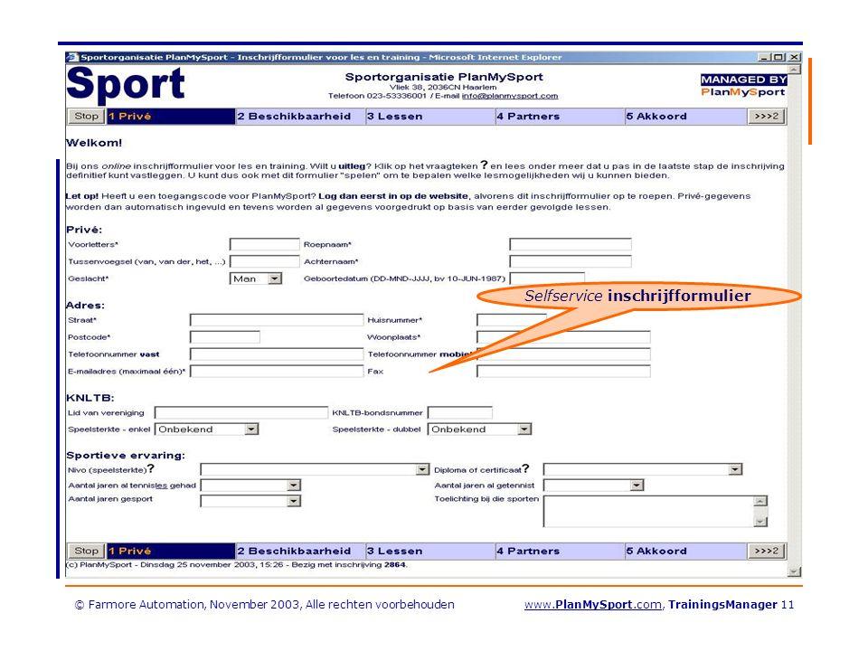 © Farmore Automation, November 2003, Alle rechten voorbehoudenwww.PlanMySport.com, TrainingsManager 11 Selfservice inschrijfformulier