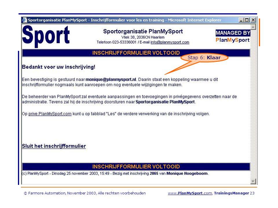 © Farmore Automation, November 2003, Alle rechten voorbehoudenwww.PlanMySport.com, TrainingsManager 23 Stap 6: Klaar