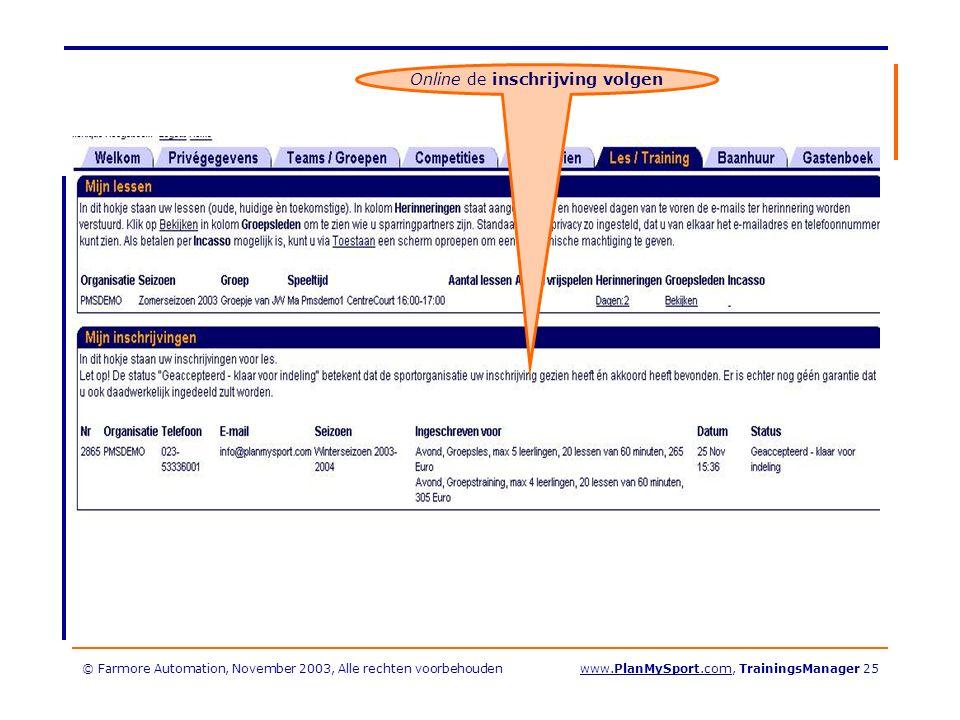 © Farmore Automation, November 2003, Alle rechten voorbehoudenwww.PlanMySport.com, TrainingsManager 25 Online de inschrijving volgen