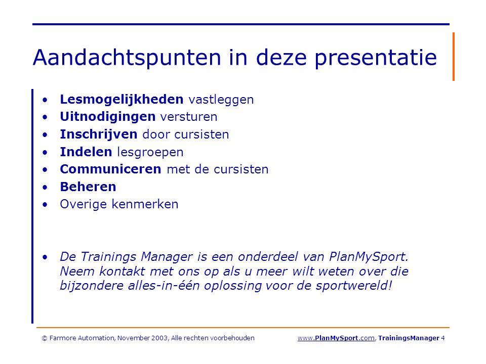 © Farmore Automation, November 2003, Alle rechten voorbehoudenwww.PlanMySport.com, TrainingsManager 5 Lesmogelijkheden vastleggen Invoeren via de Sport Centrum Assistent