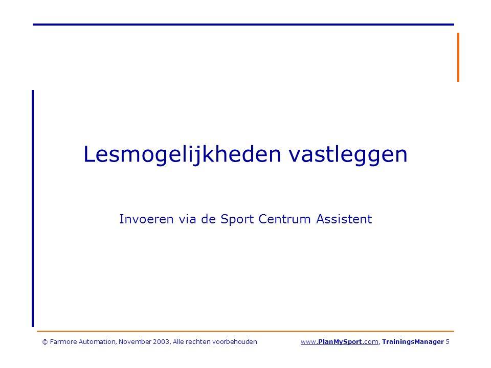 © Farmore Automation, November 2003, Alle rechten voorbehoudenwww.PlanMySport.com, TrainingsManager 26 Bericht naar u: er is een nieuwe inschrijving!