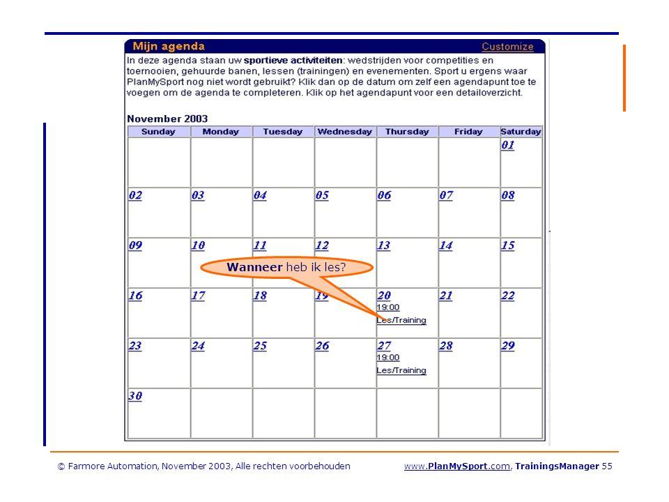© Farmore Automation, November 2003, Alle rechten voorbehoudenwww.PlanMySport.com, TrainingsManager 55 Wanneer heb ik les