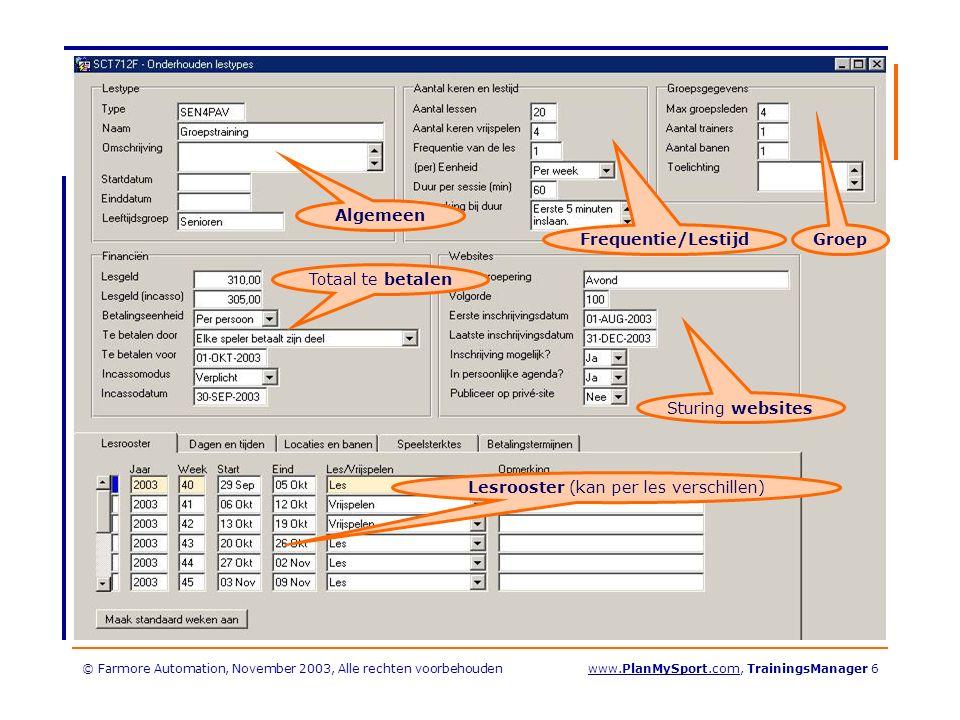 © Farmore Automation, November 2003, Alle rechten voorbehoudenwww.PlanMySport.com, TrainingsManager 6 Totaal te betalen Algemeen Frequentie/Lestijd Groep Sturing websites Lesrooster (kan per les verschillen)