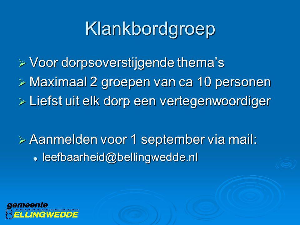 Klankbordgroep  Voor dorpsoverstijgende thema's  Maximaal 2 groepen van ca 10 personen  Liefst uit elk dorp een vertegenwoordiger  Aanmelden voor 1 september via mail: leefbaarheid@bellingwedde.nl leefbaarheid@bellingwedde.nl
