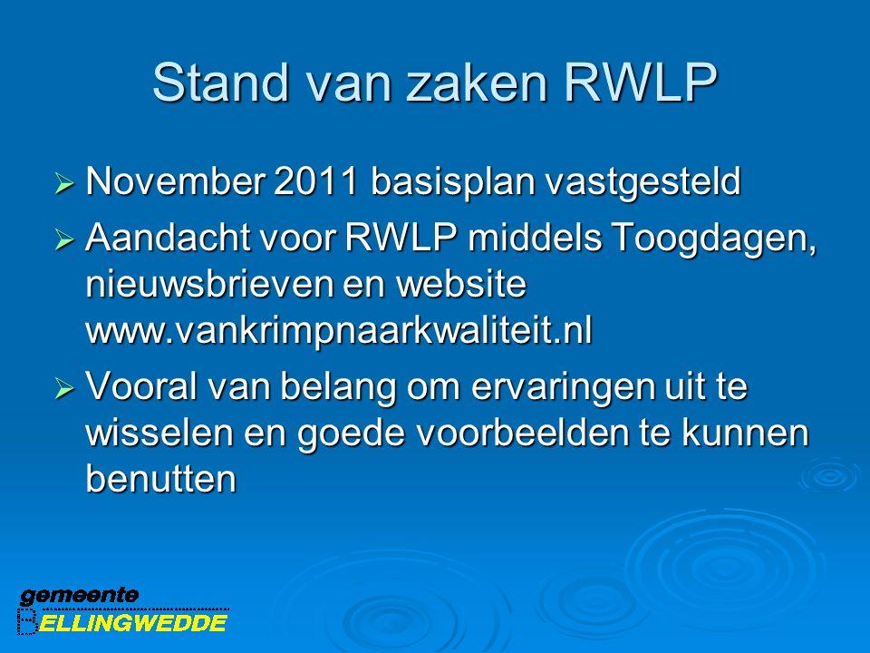 Stand van zaken RWLP  November 2011 basisplan vastgesteld  Aandacht voor RWLP middels Toogdagen, nieuwsbrieven en website www.vankrimpnaarkwaliteit.