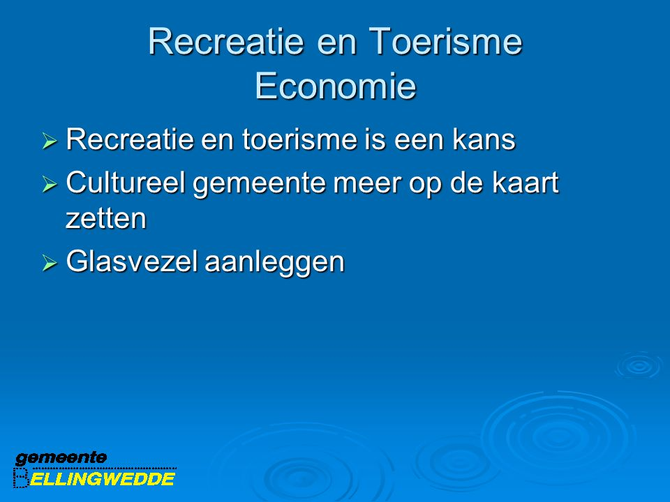 Recreatie en Toerisme Economie  Recreatie en toerisme is een kans  Cultureel gemeente meer op de kaart zetten  Glasvezel aanleggen