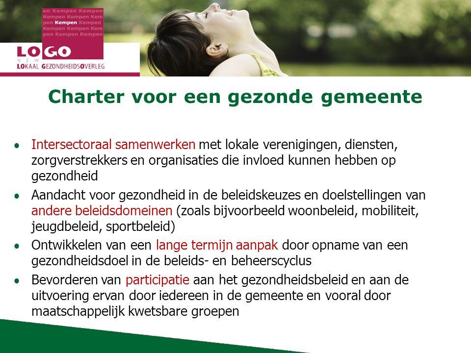 Charter voor een gezonde gemeente  Intersectoraal samenwerken met lokale verenigingen, diensten, zorgverstrekkers en organisaties die invloed kunnen hebben op gezondheid  Aandacht voor gezondheid in de beleidskeuzes en doelstellingen van andere beleidsdomeinen (zoals bijvoorbeeld woonbeleid, mobiliteit, jeugdbeleid, sportbeleid)  Ontwikkelen van een lange termijn aanpak door opname van een gezondheidsdoel in de beleids- en beheerscyclus  Bevorderen van participatie aan het gezondheidsbeleid en aan de uitvoering ervan door iedereen in de gemeente en vooral door maatschappelijk kwetsbare groepen