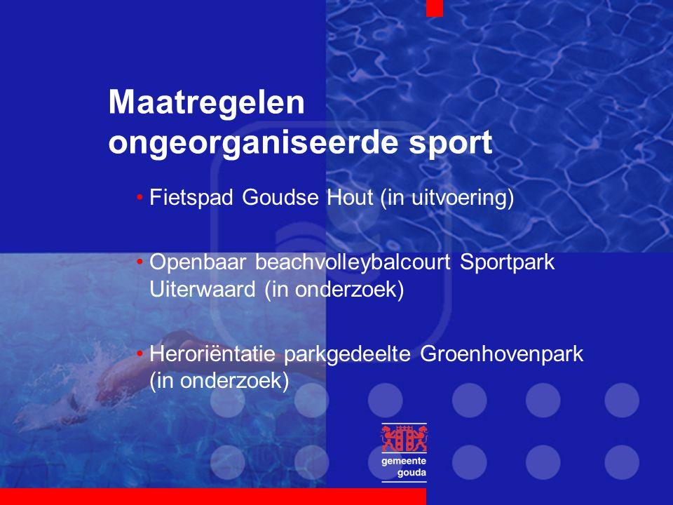 Maatregelen ongeorganiseerde sport Fietspad Goudse Hout (in uitvoering) Openbaar beachvolleybalcourt Sportpark Uiterwaard (in onderzoek) Heroriëntatie parkgedeelte Groenhovenpark (in onderzoek)