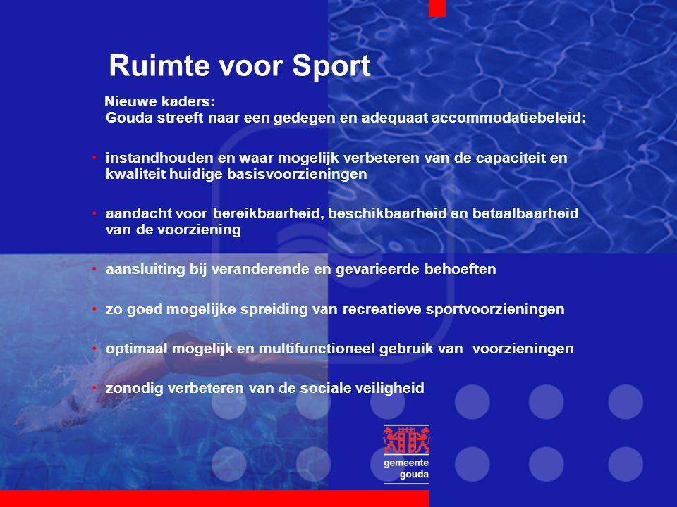 Ruimte voor Sport Nieuwe kaders: Gouda streeft naar een gedegen en adequaat accommodatiebeleid: instandhouden en waar mogelijk verbeteren van de capac