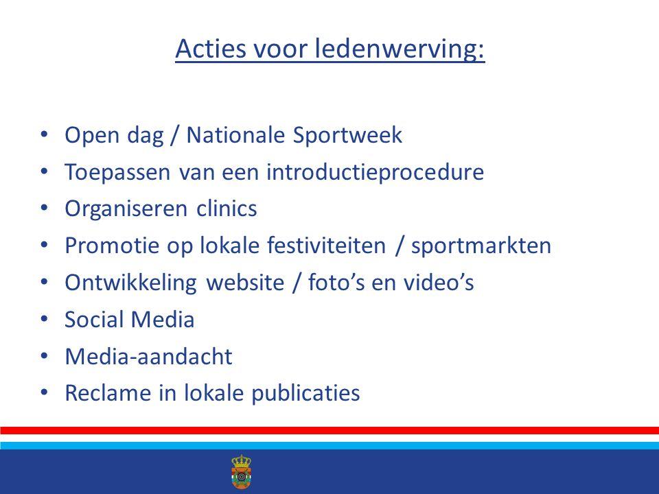 Acties voor ledenwerving: Open dag / Nationale Sportweek Toepassen van een introductieprocedure Organiseren clinics Promotie op lokale festiviteiten / sportmarkten Ontwikkeling website / foto's en video's Social Media Media-aandacht Reclame in lokale publicaties