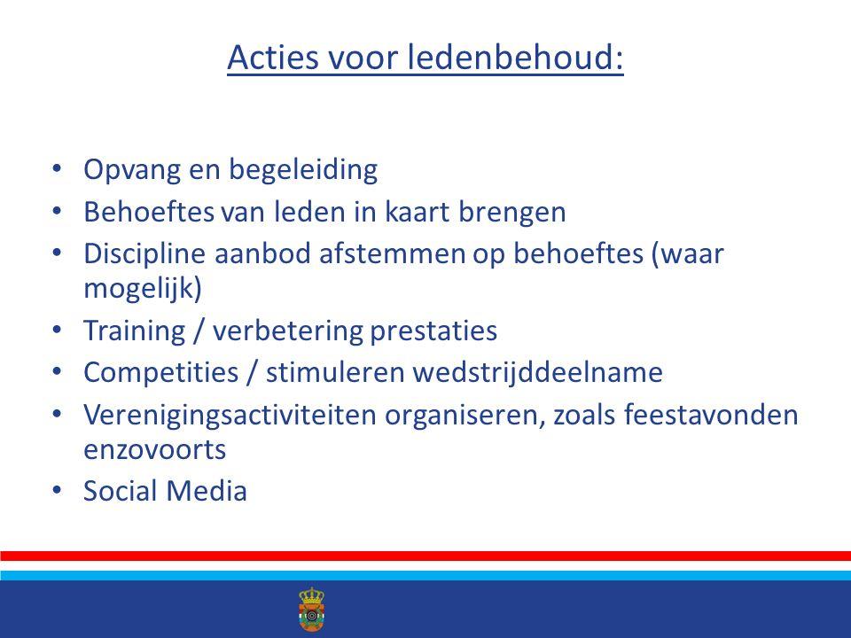 Acties voor ledenbehoud: Opvang en begeleiding Behoeftes van leden in kaart brengen Discipline aanbod afstemmen op behoeftes (waar mogelijk) Training / verbetering prestaties Competities / stimuleren wedstrijddeelname Verenigingsactiviteiten organiseren, zoals feestavonden enzovoorts Social Media