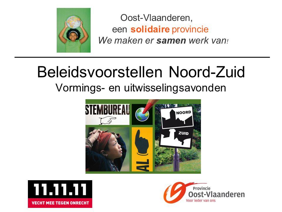 Beleidsvoorstellen Noord-Zuid Vormings- en uitwisselingsavonden Oost-Vlaanderen, een solidaire provincie We maken er samen werk van !