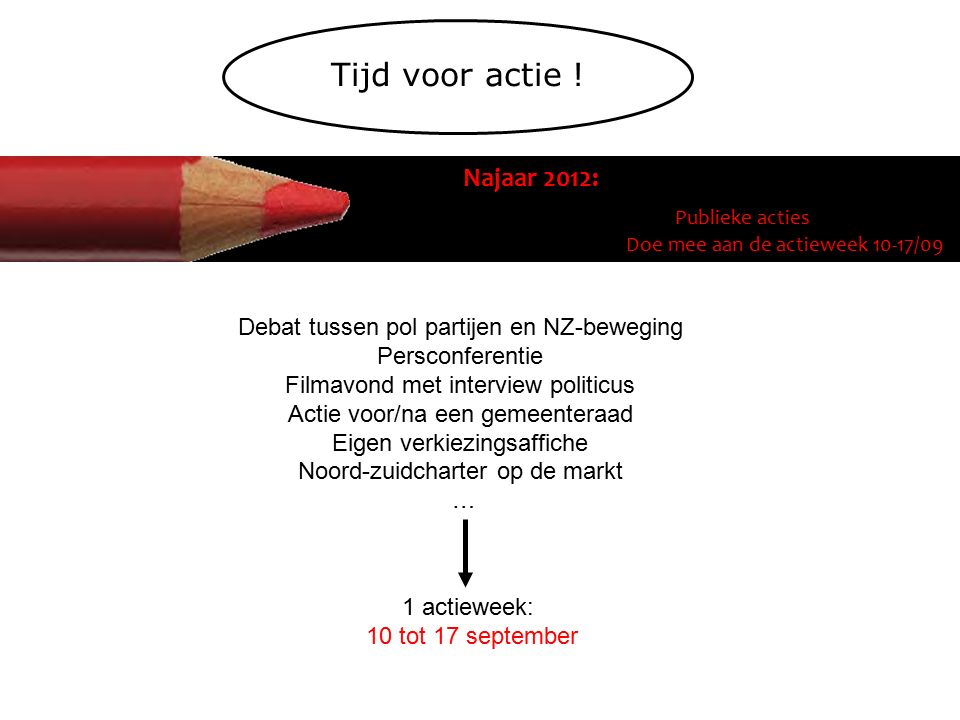 Najaar 2012: Publieke acties Doe mee aan de actieweek 10-17/09 Tijd voor actie .
