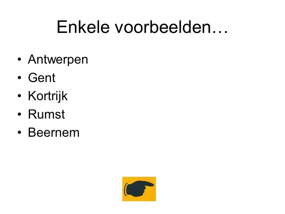 Enkele voorbeelden… Antwerpen Gent Kortrijk Rumst Beernem