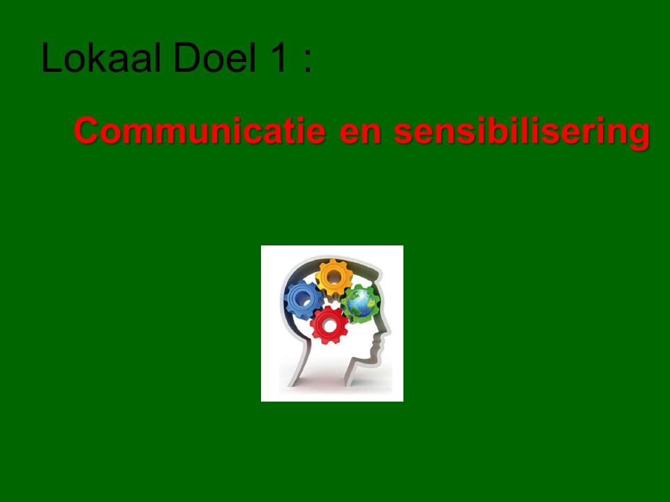 Lokaal Doel 1 : Communicatie en sensibilisering