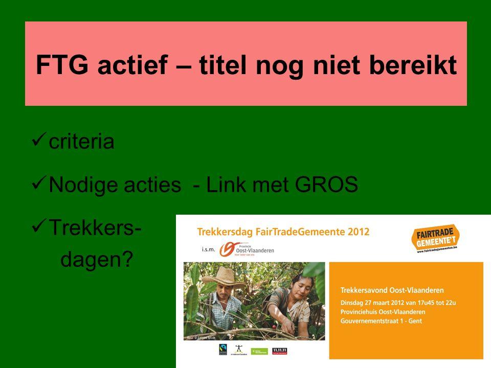 FTG actief – titel nog niet bereikt criteria Nodige acties - Link met GROS Trekkers- dagen?