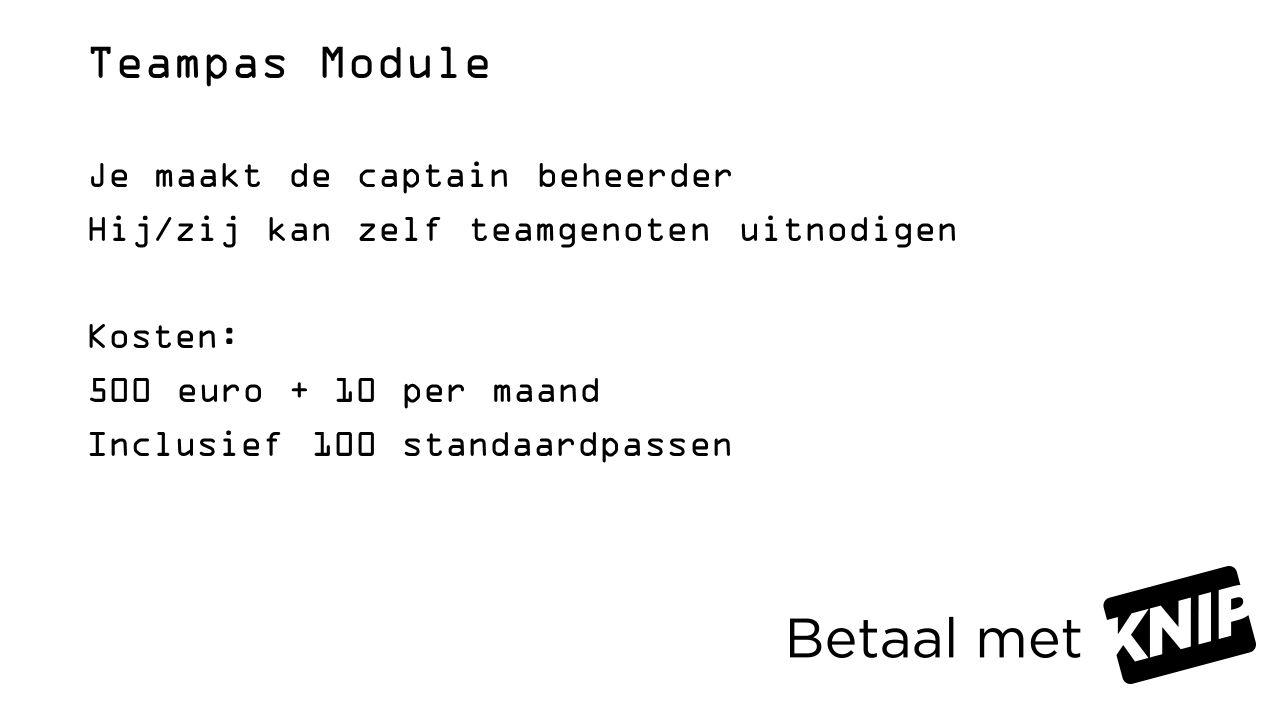 Teampas Module Je maakt de captain beheerder Hij/zij kan zelf teamgenoten uitnodigen Kosten: 500 euro + 10 per maand Inclusief 100 standaardpassen