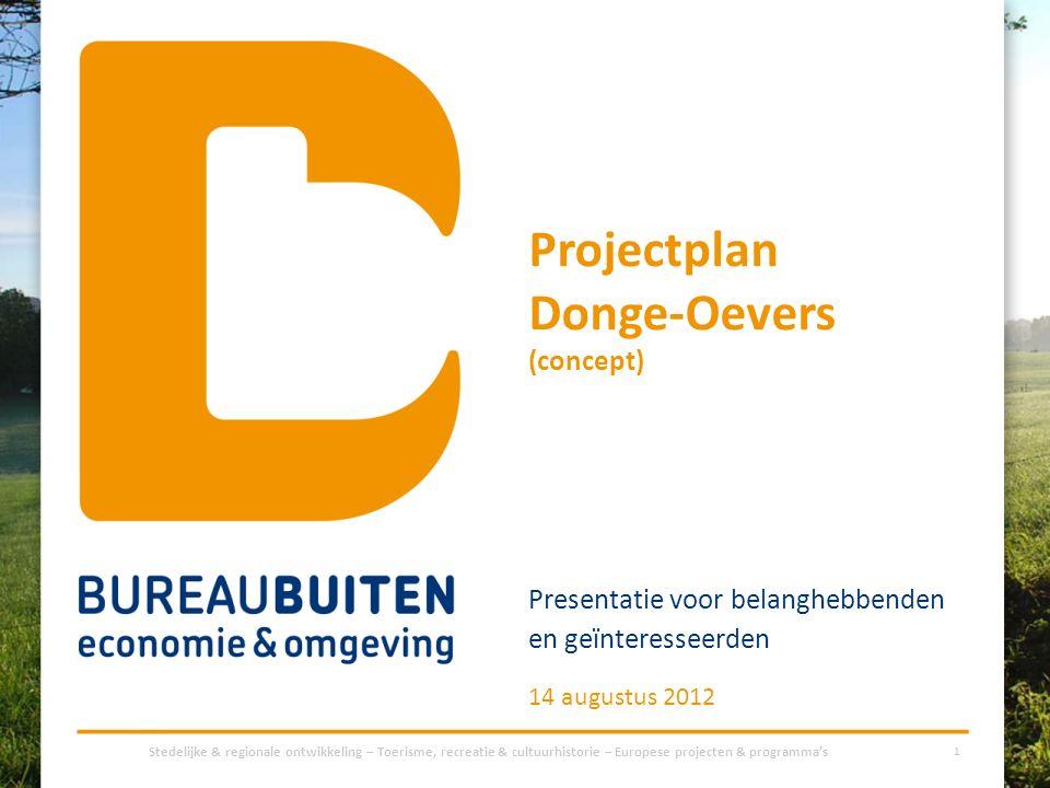 Projectplan Donge-Oevers (concept) Presentatie voor belanghebbenden en geïnteresseerden Stedelijke & regionale ontwikkeling – Toerisme, recreatie & cu