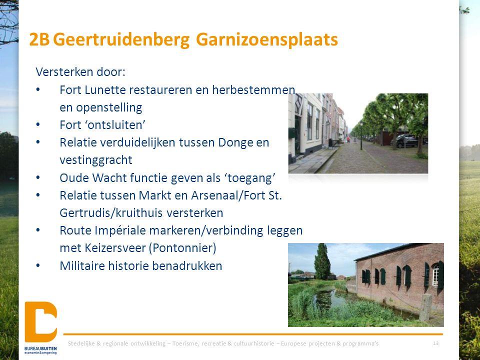 2BGeertruidenberg Garnizoensplaats Stedelijke & regionale ontwikkeling – Toerisme, recreatie & cultuurhistorie – Europese projecten & programma's 13 V