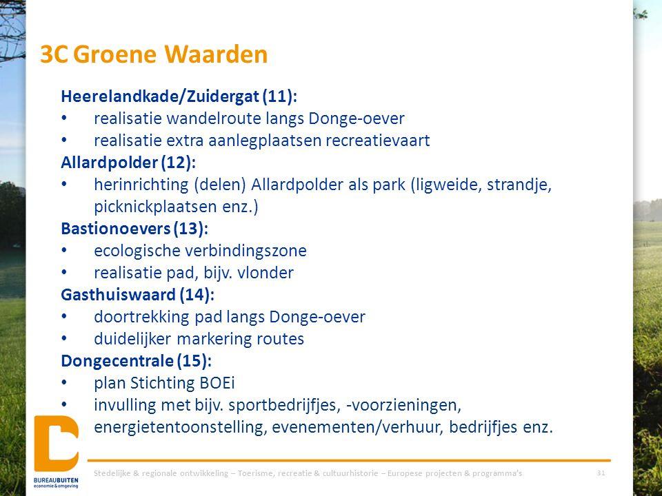 3CGroene Waarden Stedelijke & regionale ontwikkeling – Toerisme, recreatie & cultuurhistorie – Europese projecten & programma's 31 Heerelandkade/Zuide