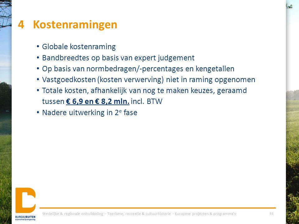 4Kostenramingen Globale kostenraming Bandbreedtes op basis van expert judgement Op basis van normbedragen/-percentages en kengetallen Vastgoedkosten (
