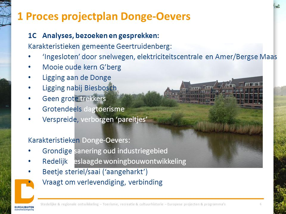 1 Proces projectplan Donge-Oevers Stedelijke & regionale ontwikkeling – Toerisme, recreatie & cultuurhistorie – Europese projecten & programma's 6 1CA