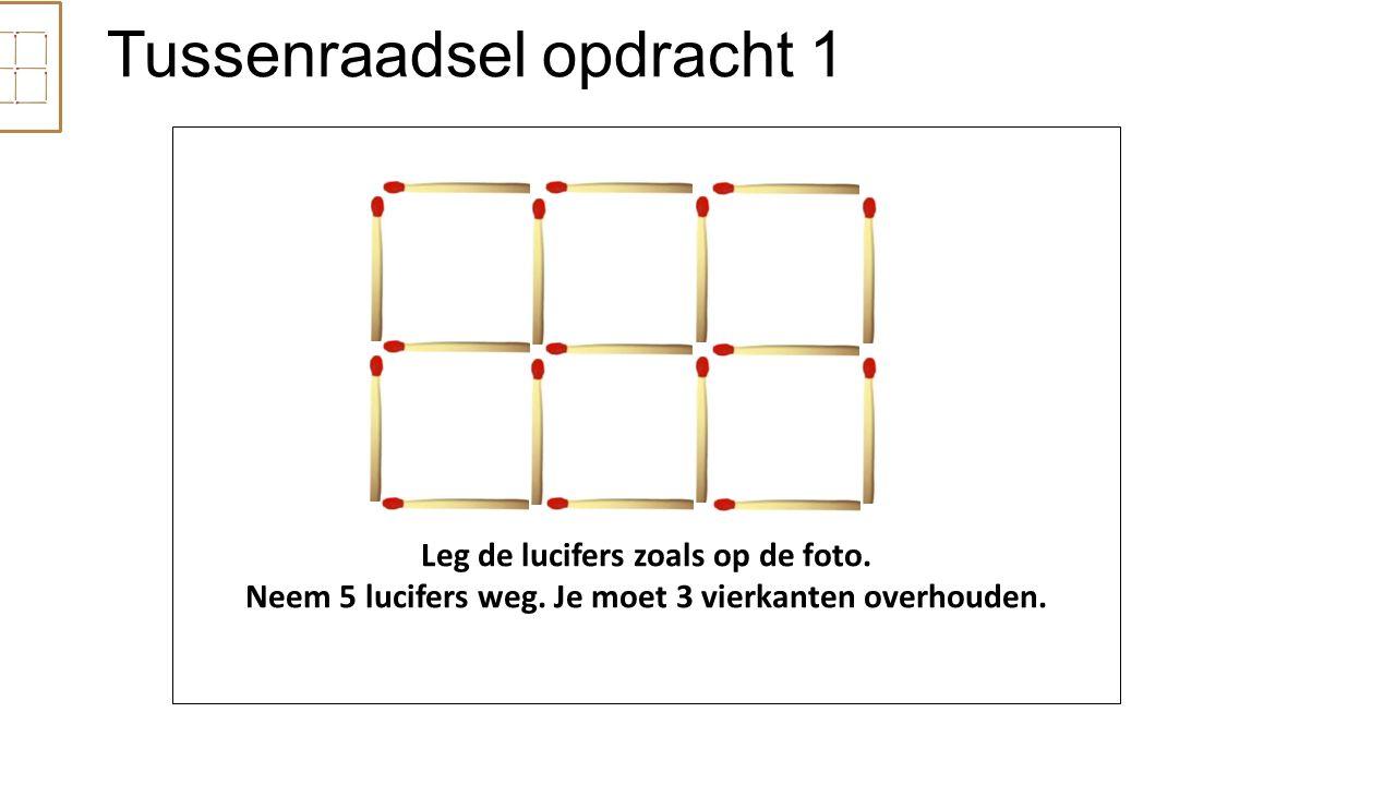 Tussenraadsel opdracht 1 Leg de lucifers zoals op de foto. Neem 5 lucifers weg. Je moet 3 vierkanten overhouden.