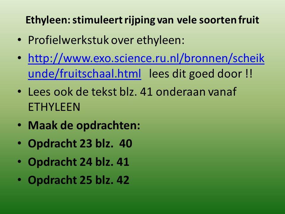 Ethyleen: stimuleert rijping van vele soorten fruit Profielwerkstuk over ethyleen: http://www.exo.science.ru.nl/bronnen/scheik unde/fruitschaal.html lees dit goed door !.