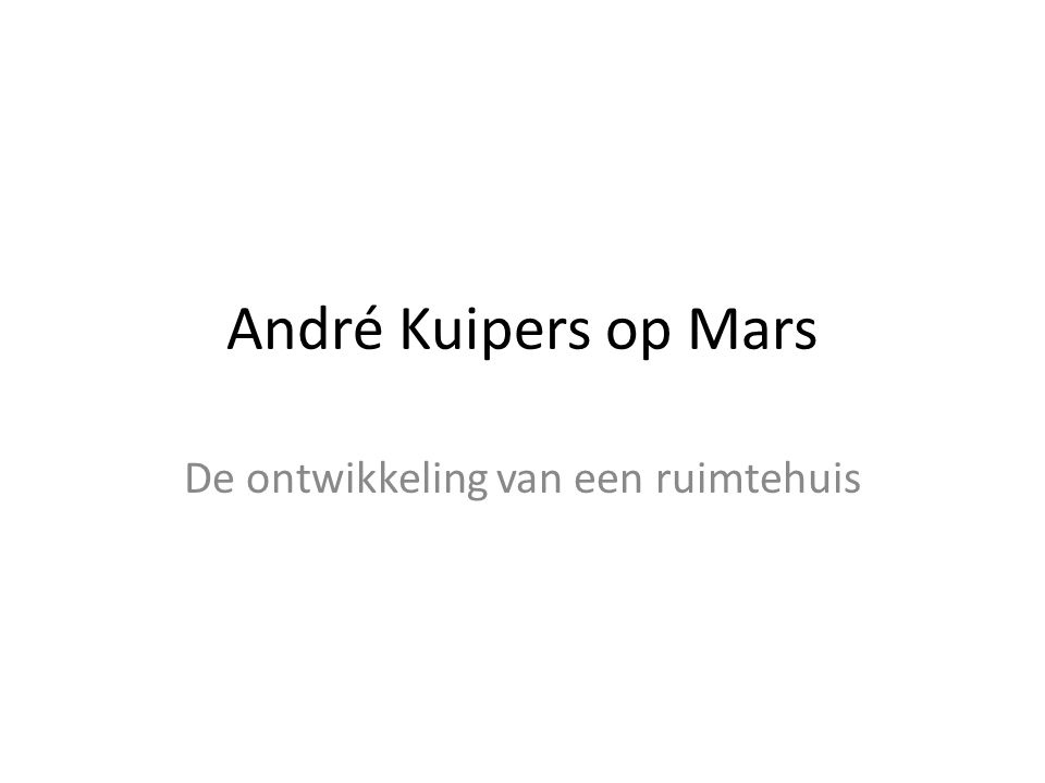 André Kuipers op Mars De ontwikkeling van een ruimtehuis
