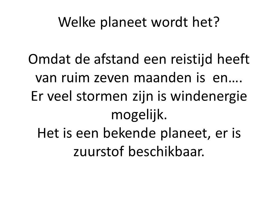 Welke planeet wordt het. Omdat de afstand een reistijd heeft van ruim zeven maanden is en….