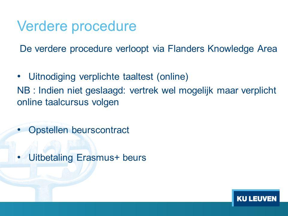 Verdere procedure De verdere procedure verloopt via Flanders Knowledge Area Uitnodiging verplichte taaltest (online) NB : Indien niet geslaagd: vertre