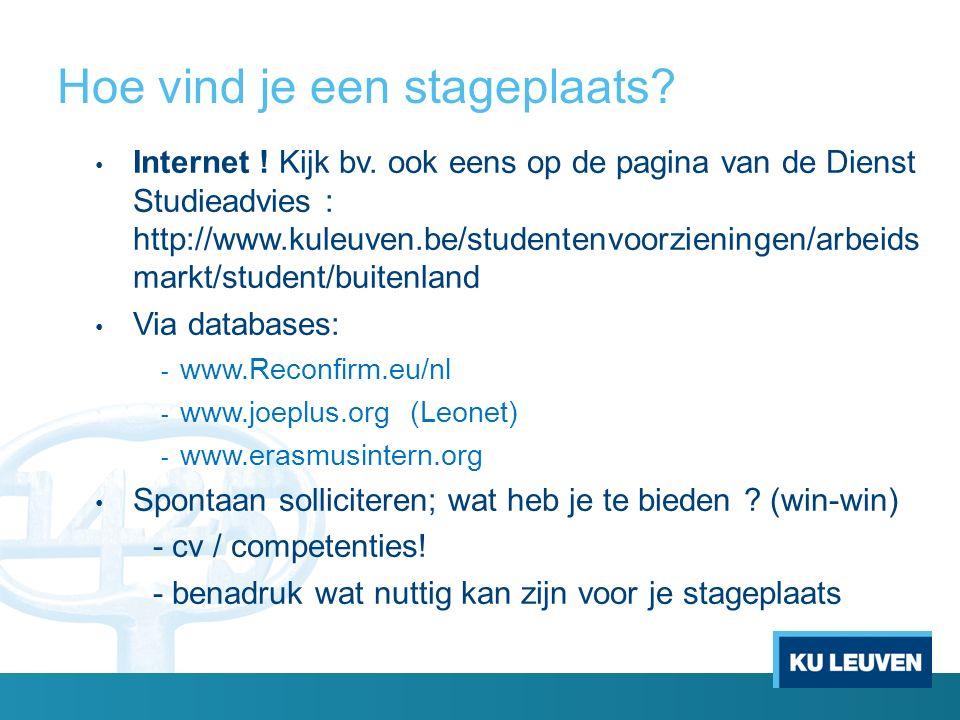 Hoe vind je een stageplaats? Internet ! Kijk bv. ook eens op de pagina van de Dienst Studieadvies : http://www.kuleuven.be/studentenvoorzieningen/arbe