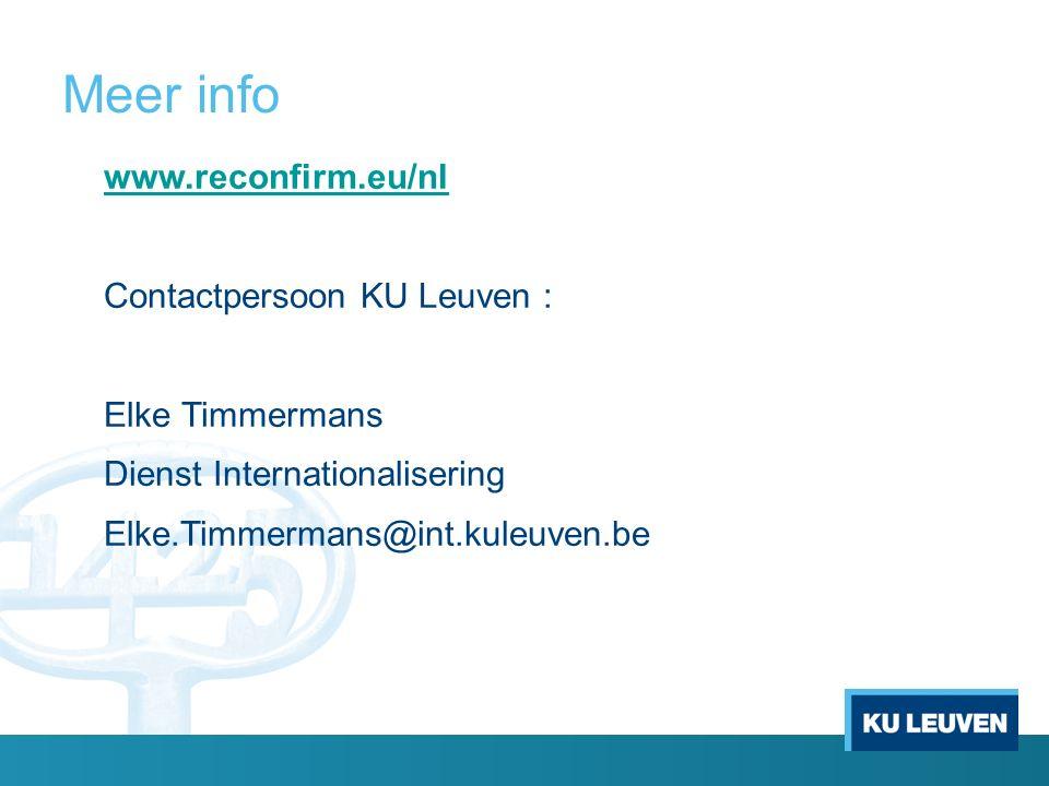 Meer info www.reconfirm.eu/nl Contactpersoon KU Leuven : Elke Timmermans Dienst Internationalisering Elke.Timmermans@int.kuleuven.be