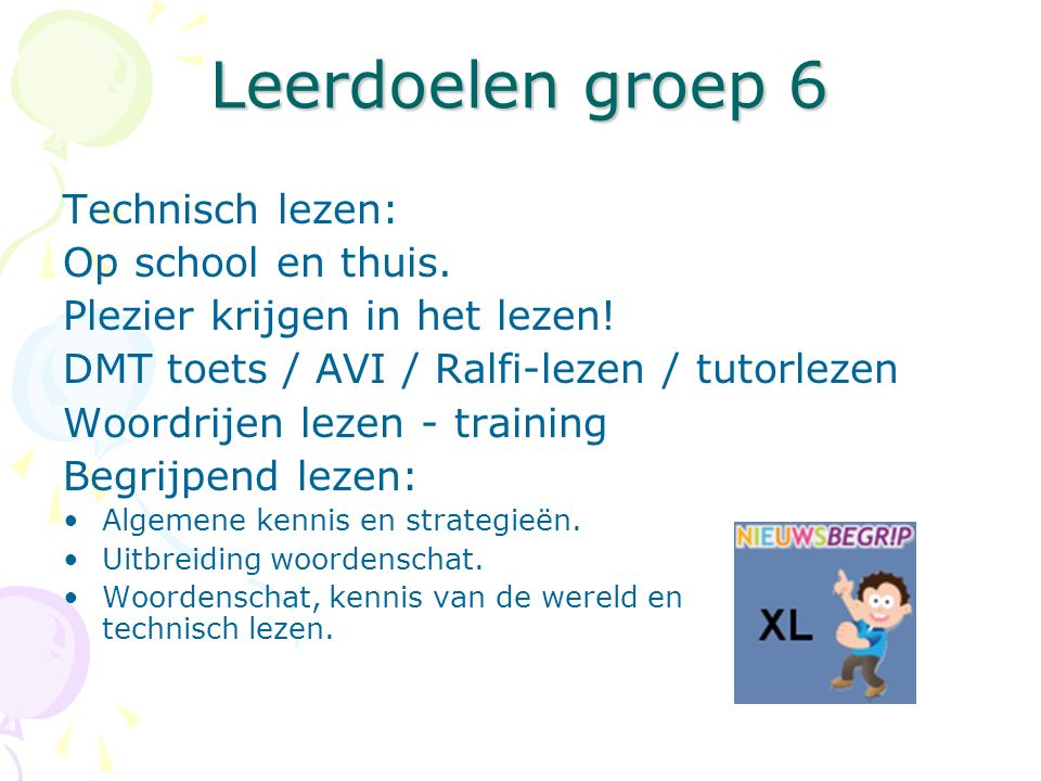 Leerdoelen groep 6 Technisch lezen: Op school en thuis. Plezier krijgen in het lezen! DMT toets / AVI / Ralfi-lezen / tutorlezen Woordrijen lezen - tr