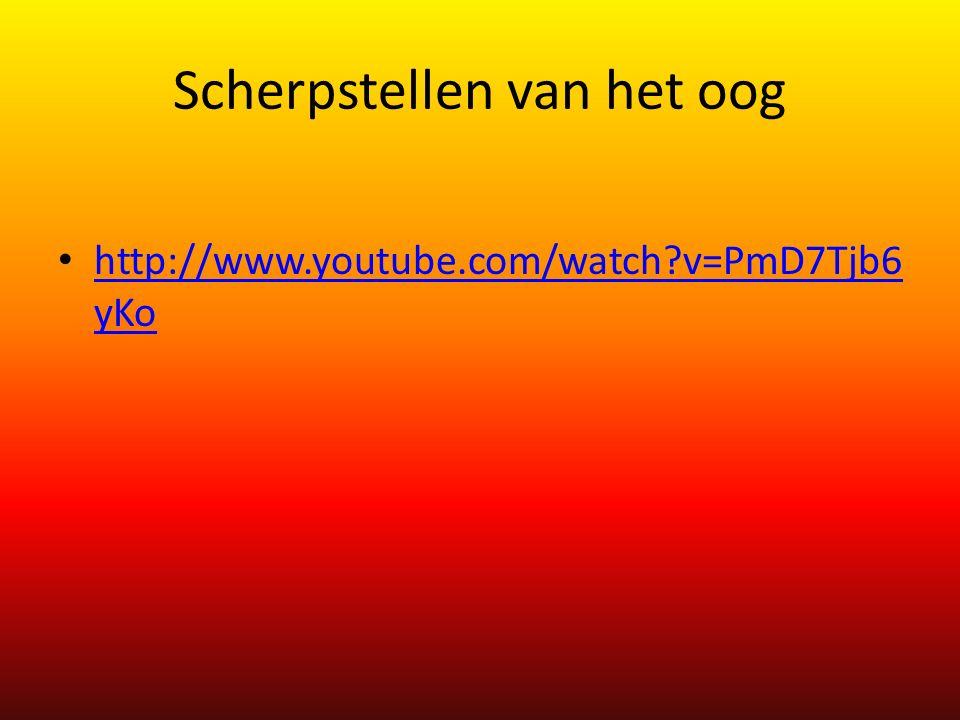 Scherpstellen van het oog http://www.youtube.com/watch?v=PmD7Tjb6 yKo http://www.youtube.com/watch?v=PmD7Tjb6 yKo