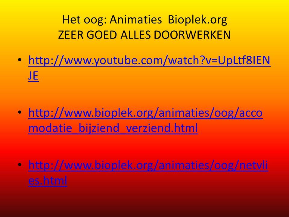 Het oog: Animaties Bioplek.org ZEER GOED ALLES DOORWERKEN http://www.youtube.com/watch?v=UpLtf8IEN JE http://www.youtube.com/watch?v=UpLtf8IEN JE http